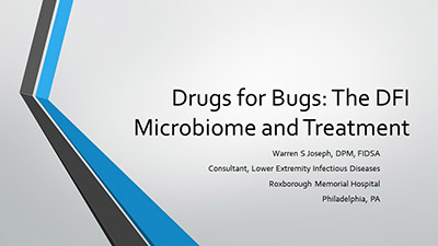 Drugs for Bugs - The DFI Microbiome and Treatment by >Warren Joseph, DPM